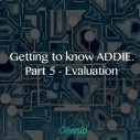 Image for Getting To Know ADDIE: Part 5 - Evaluation