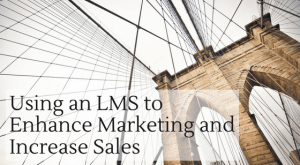 Image for Using an LMS to Enhance Marketing and Increase Sales
