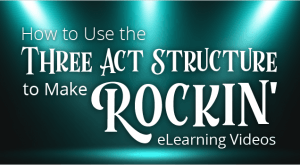 Image for How to Use the Three Act Structure to Make Rockin' eLearning Videos