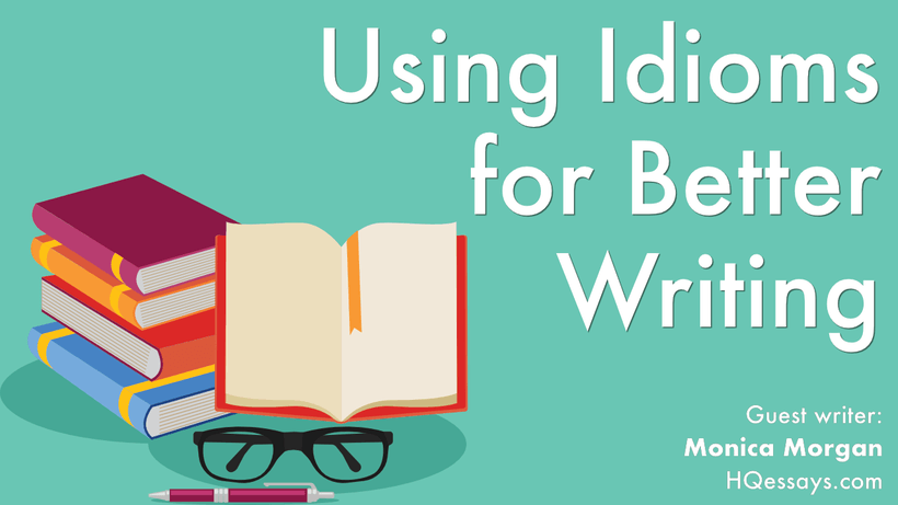 essay writing idioms Idioms, phrasal verbs and other phraseologisms can greatly spice up even the most boring essay used in right proportions, they will help you deliver a perfect essay meal.