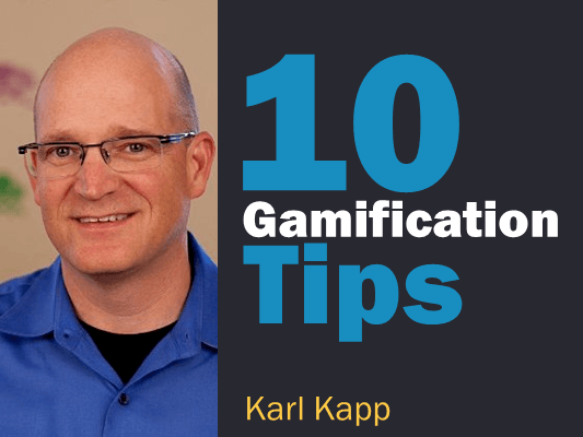 Gamification in Learning – 10 Tips from Karl Kapp - e